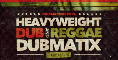 loopmasters released dubmatix presents heavyweight dub. Black Bedroom Furniture Sets. Home Design Ideas