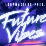Loopmasters released Future Vibes_5c8a7c4587e97.jpeg